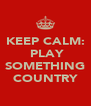 KEEP CALM:  PLAY  SOMETHING COUNTRY - Personalised Poster A4 size