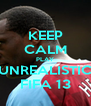 KEEP CALM PLAY UNREALISTIC FIFA 13 - Personalised Poster A4 size