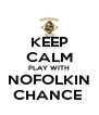 KEEP CALM PLAY WITH NOFOLKIN CHANCE  - Personalised Poster A4 size