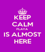 KEEP CALM PLAYA  IS ALMOST HERE - Personalised Poster A4 size