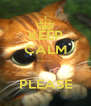 KEEP CALM .......  PLEASE - Personalised Poster A4 size