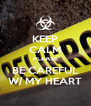 KEEP CALM PLEASE BE CAREFUL W/ MY HEART - Personalised Poster A4 size