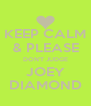 KEEP CALM & PLEASE DON'T JUDGE JOEY DIAMOND - Personalised Poster A4 size