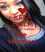 KEEP CALM PLEASE Follow Me  Normani - Personalised Poster A4 size