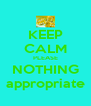 KEEP CALM PLEASE NOTHING appropriate - Personalised Poster A4 size