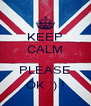 KEEP CALM  PLEASE OK :) ! - Personalised Poster A4 size