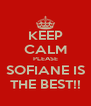 KEEP CALM PLEASE SOFIANE IS THE BEST!! - Personalised Poster A4 size