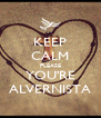 KEEP CALM PLEASE YOU'RE ALVERNISTA - Personalised Poster A4 size