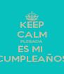 KEEP CALM PLEBADA ES MI  CUMPLEAÑOS - Personalised Poster A4 size