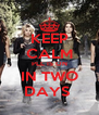 KEEP CALM PLL IS ON IN TWO DAYS  - Personalised Poster A4 size