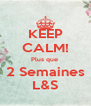 KEEP CALM! Plus que  2 Semaines L&S - Personalised Poster A4 size