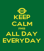 KEEP CALM PMB ALL DAY EVERYDAY - Personalised Poster A4 size