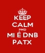 KEEP CALM PMD MI É DNB PATX - Personalised Poster A4 size