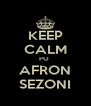 KEEP CALM PO  AFRON SEZONI - Personalised Poster A4 size