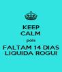 KEEP CALM pois FALTAM 14 DIAS LIQUIDA ROGUI - Personalised Poster A4 size