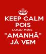 """KEEP CALM POIS LOGO MAIS  """"AMANHÃ"""" JÁ VEM - Personalised Poster A4 size"""