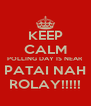 KEEP CALM POLLING DAY IS NEAR PATAI NAH ROLAY!!!!! - Personalised Poster A4 size