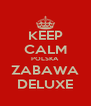 KEEP CALM POLSKA ZABAWA DELUXE - Personalised Poster A4 size