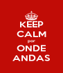 KEEP CALM por ONDE ANDAS - Personalised Poster A4 size