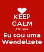 KEEP CALM Por que Eu sou uma Wendelzete - Personalised Poster A4 size