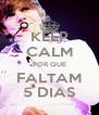 KEEP CALM POR QUE FALTAM 5 DIAS - Personalised Poster A4 size
