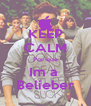 KEEP CALM Por que Im a  Belieber - Personalised Poster A4 size