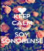 KEEP CALM POR QUE SOY SONORENSE - Personalised Poster A4 size