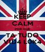 KEEP CALM POR QUE TA TUDO V1D4 L0K4 - Personalised Poster A4 size
