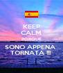 KEEP CALM PORQUÈ SONO APPENA  TORNATA !!!  - Personalised Poster A4 size