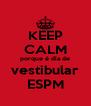 KEEP CALM porque é dia de vestibular ESPM - Personalised Poster A4 size