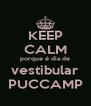 KEEP CALM porque é dia de vestibular PUCCAMP - Personalised Poster A4 size