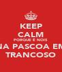 KEEP CALM PORQUE É NOIS NA PASCOA EM TRANCOSO - Personalised Poster A4 size