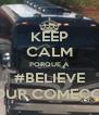 KEEP CALM PORQUE A #BELIEVE TOUR COMEÇOU - Personalised Poster A4 size