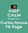 KEEP CALM Porque a Lu Curtiu Nossa Fã Page - Personalised Poster A4 size