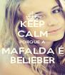 KEEP CALM PORQUE A MAFALDA É BELIEBER - Personalised Poster A4 size
