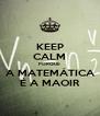 KEEP CALM PORQUE A MATEMÁTICA É A MAOIR - Personalised Poster A4 size