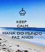 KEEP  CALM PORQUE A MELHOR  MANA DO MUNDO FAZ ANOS - Personalised Poster A4 size