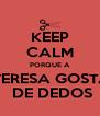 KEEP CALM PORQUE A  TERESA GOSTA  DE DEDOS - Personalised Poster A4 size