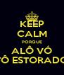 KEEP CALM PORQUE ALÔ VÓ TÔ ESTORADO - Personalised Poster A4 size
