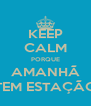 KEEP CALM PORQUE AMANHÃ TEM ESTAÇÃO - Personalised Poster A4 size