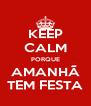 KEEP CALM PORQUE AMANHÃ TEM FESTA - Personalised Poster A4 size