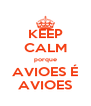 KEEP CALM porque AVIOES É AVIOES - Personalised Poster A4 size