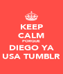KEEP CALM PORQUE DIEGO YA USA TUMBLR - Personalised Poster A4 size