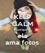 KEEP CALM porque  ela ama fotos - Personalised Poster A4 size