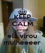 KEEP CALM porque ela virou mulheeeer - Personalised Poster A4 size
