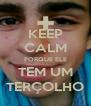KEEP CALM PORQUE ELE TEM UM TERÇOLHO - Personalised Poster A4 size