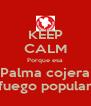 KEEP CALM Porque esa Palma cojera fuego popular - Personalised Poster A4 size