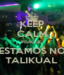 KEEP CALM PORQUE  ESTAMOS NO TALIKUAL - Personalised Poster A4 size