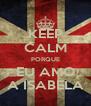 KEEP CALM PORQUE EU AMO A ISABELA - Personalised Poster A4 size