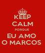 KEEP CALM PORQUE  EU AMO  O MARCOS  - Personalised Poster A4 size